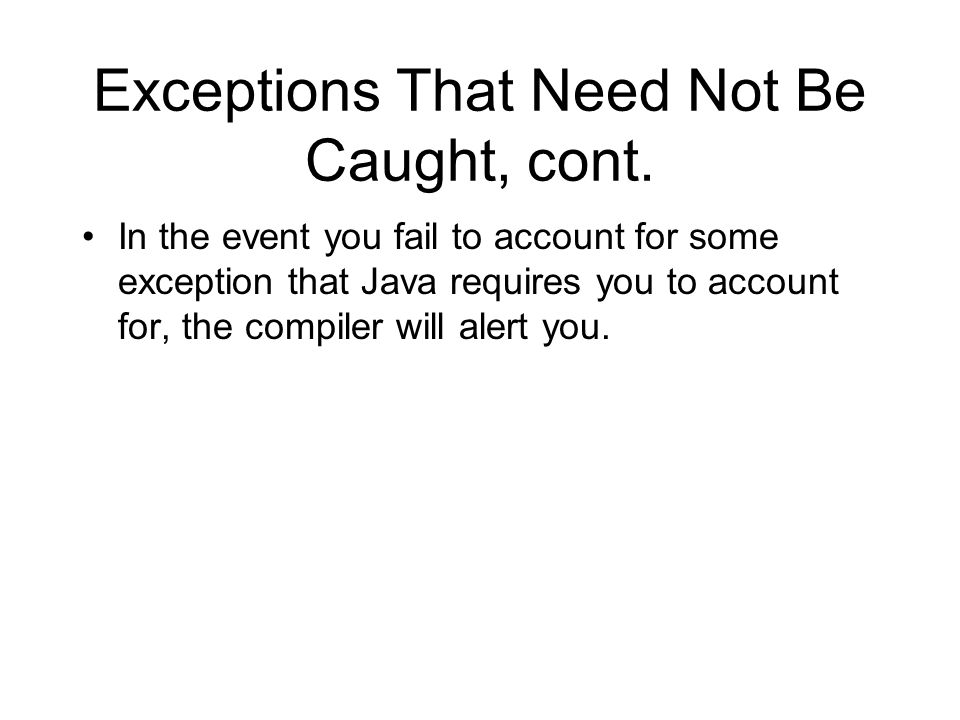 Exceptions That Need Not Be Caught, cont.