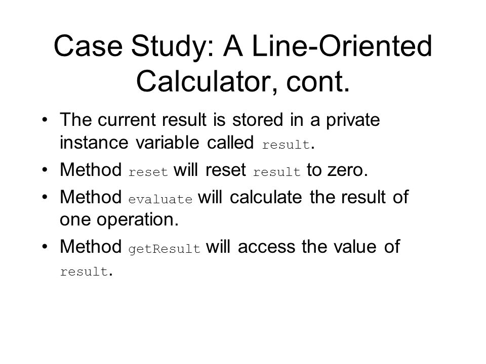 Case Study: A Line-Oriented Calculator, cont.