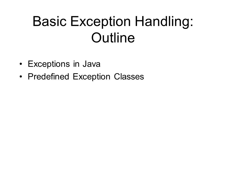 Basic Exception Handling: Outline Exceptions in Java Predefined Exception Classes
