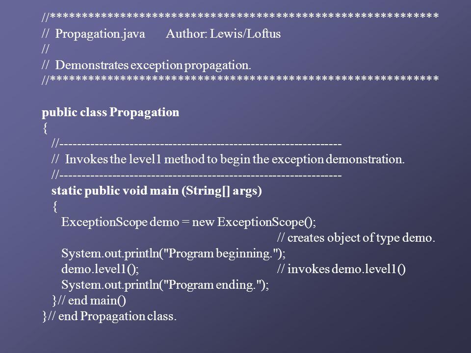 //************************************************************ // Propagation.java Author: Lewis/Loftus // // Demonstrates exception propagation.