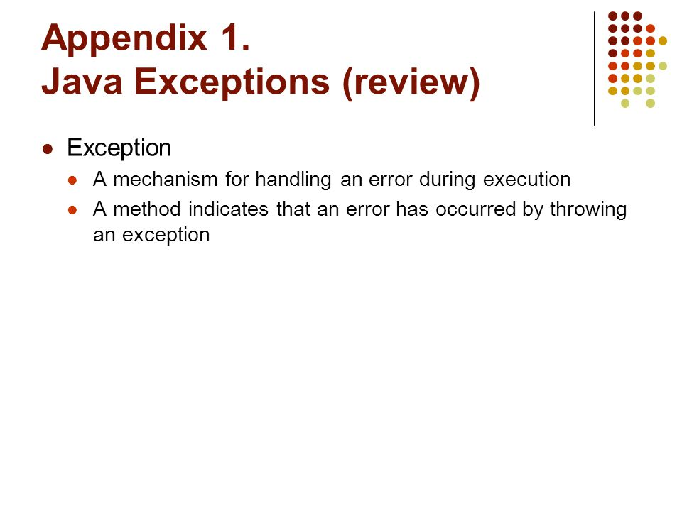 Java Exceptions Catching exceptions try block A statement that might throw an exception is placed within a try block Syntax try { statement(s); } // end try