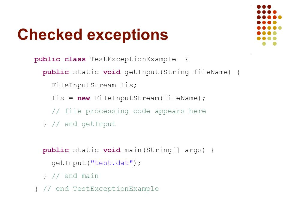 Java Exceptions Types of exceptions (Continued) Runtime exceptions Used in situations where the error is not considered as serious Can often be prevented by fail-safe programming Instances of classes that are subclasses of the RuntimeException class Are not required to be caught locally or explicitly thrown again by the method