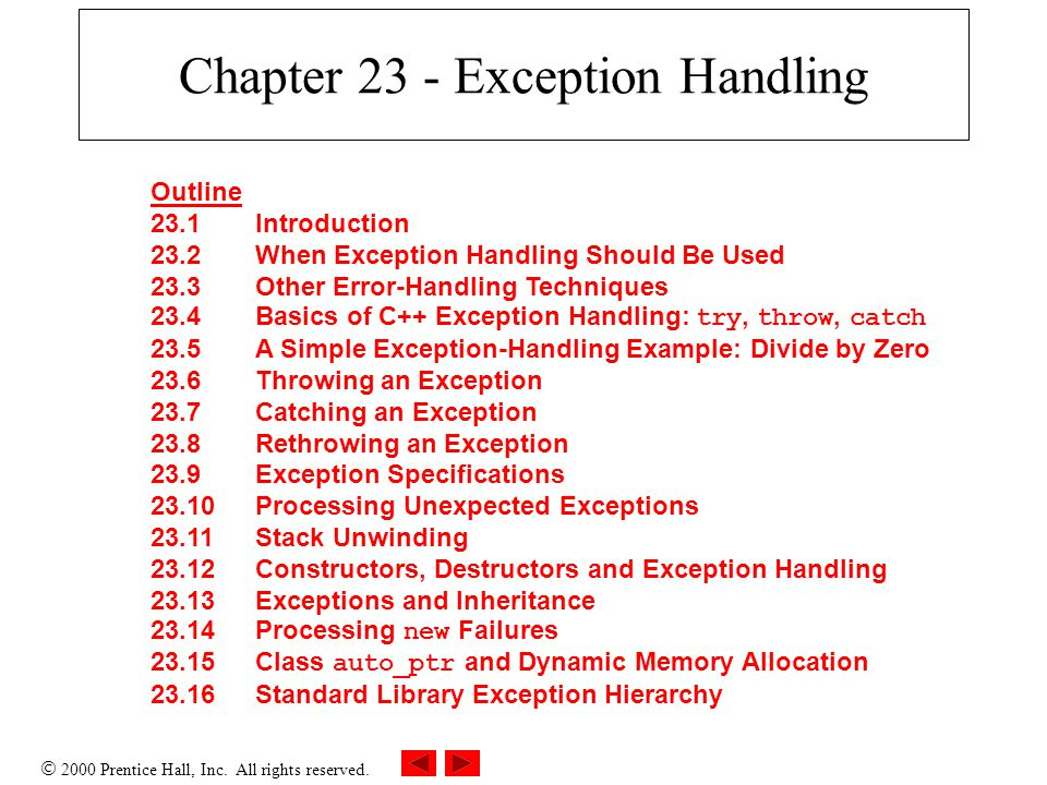  2000 Prentice Hall, Inc. All rights reserved. Chapter 23 - Exception Handling Outline 23.1Introduction 23.2When Exception Handling Should Be Used 23