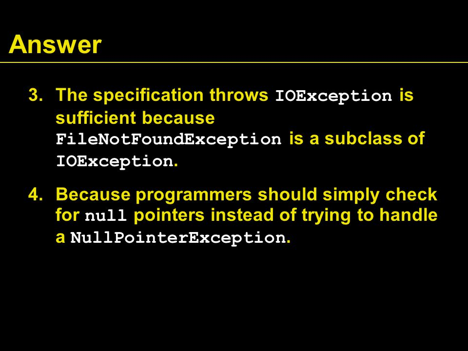 Answer 3.The specification throws IOException is sufficient because FileNotFoundException is a subclass of IOException.