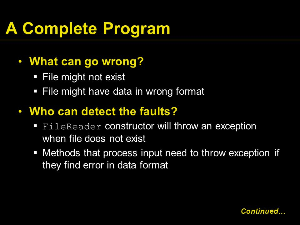 A Complete Program What can go wrong?  File might not exist  File might have data in wrong format Who can detect the faults?  FileReader constructo