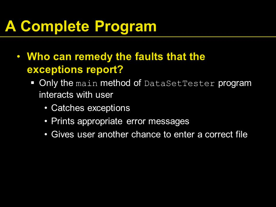 A Complete Program Who can remedy the faults that the exceptions report?  Only the main method of DataSetTester program interacts with user Catches e