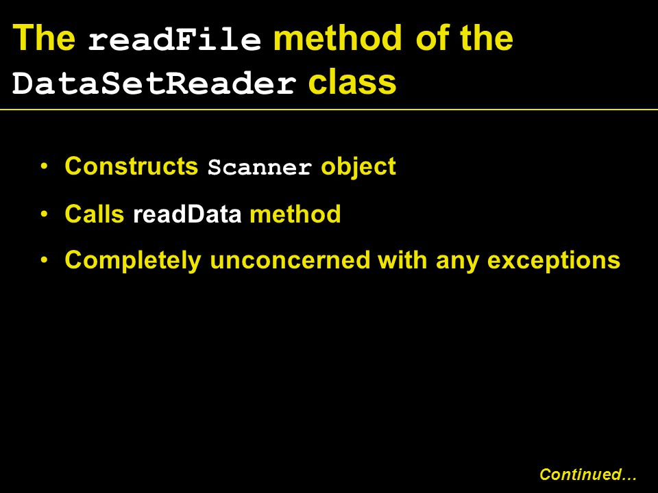 The readFile method of the DataSetReader class Constructs Scanner object Calls readData method Completely unconcerned with any exceptions Continued…