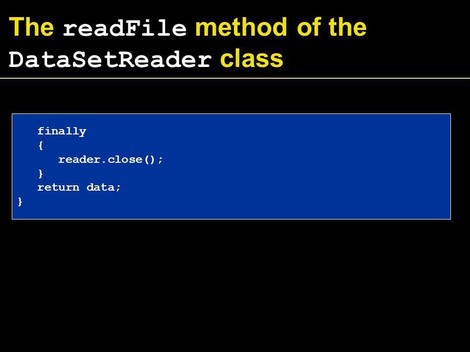 The readFile method of the DataSetReader class finally { reader.close(); } return data; }