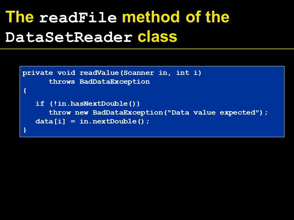 The readFile method of the DataSetReader class private void readValue(Scanner in, int i) throws BadDataException { if (!in.hasNextDouble()) throw new