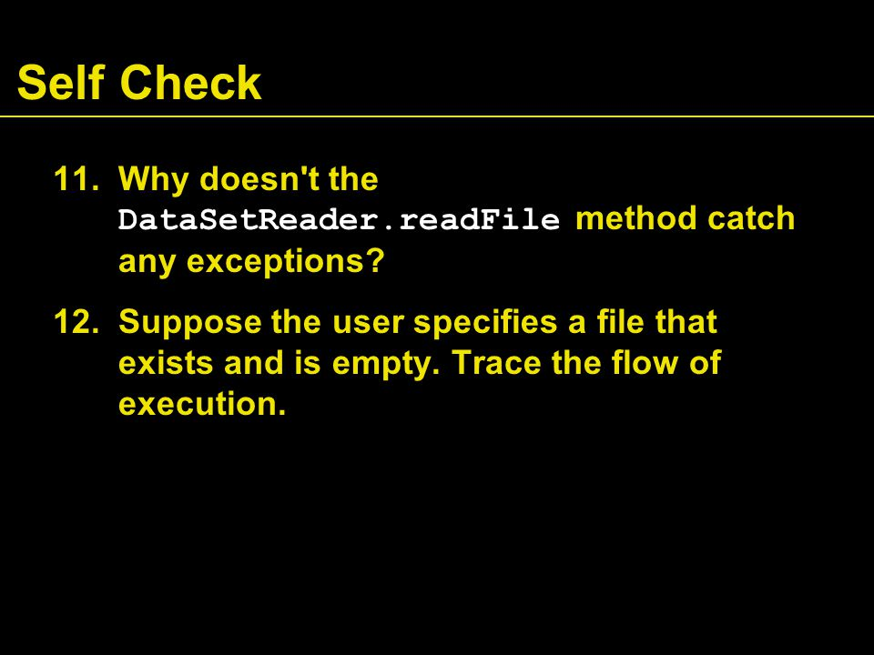 Self Check 11.Why doesn t the DataSetReader.readFile method catch any exceptions.