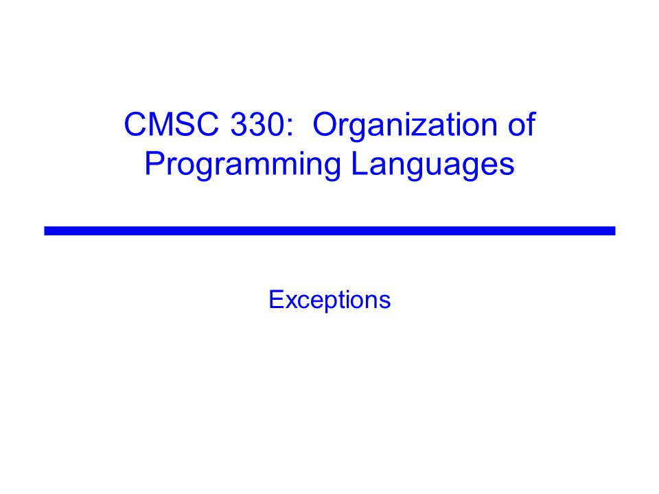 CMSC 330: Organization of Programming Languages Exceptions