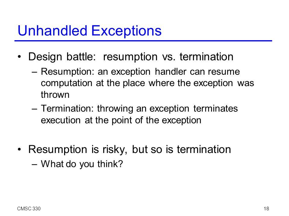 CMSC 33018 Unhandled Exceptions Design battle: resumption vs.