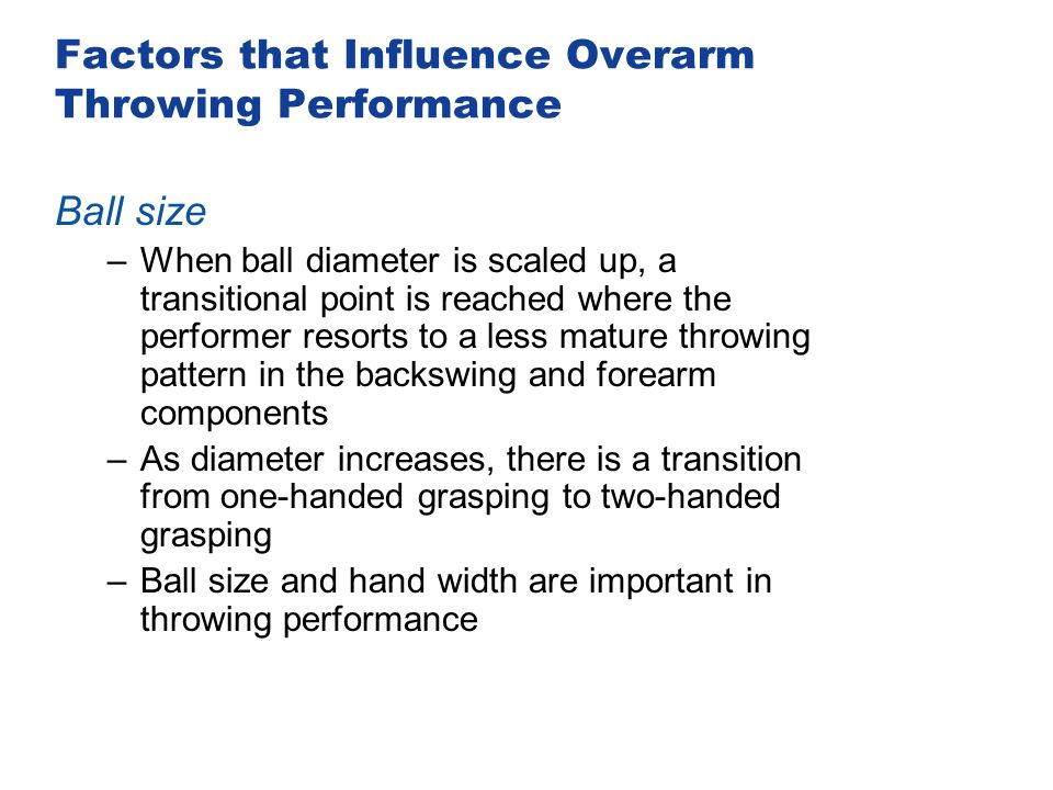 Factors that Influence Overarm Throwing Performance Ball size –When ball diameter is scaled up, a transitional point is reached where the performer re