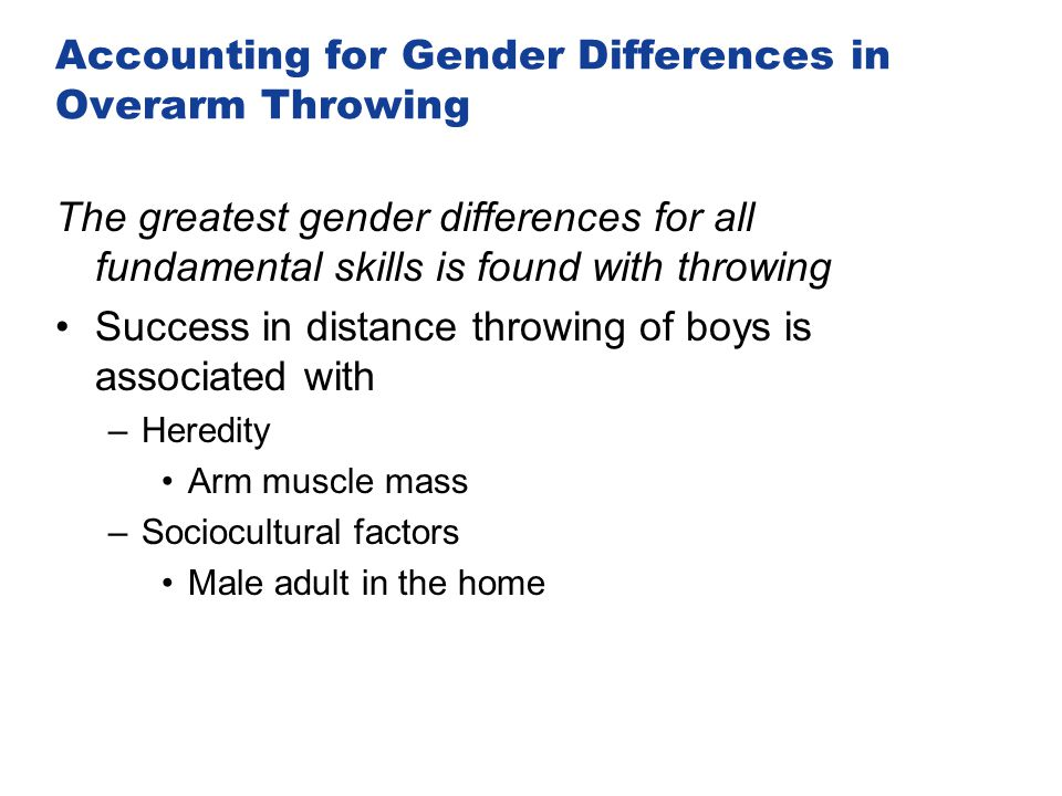 Accounting for Gender Differences in Overarm Throwing The greatest gender differences for all fundamental skills is found with throwing Success in dis