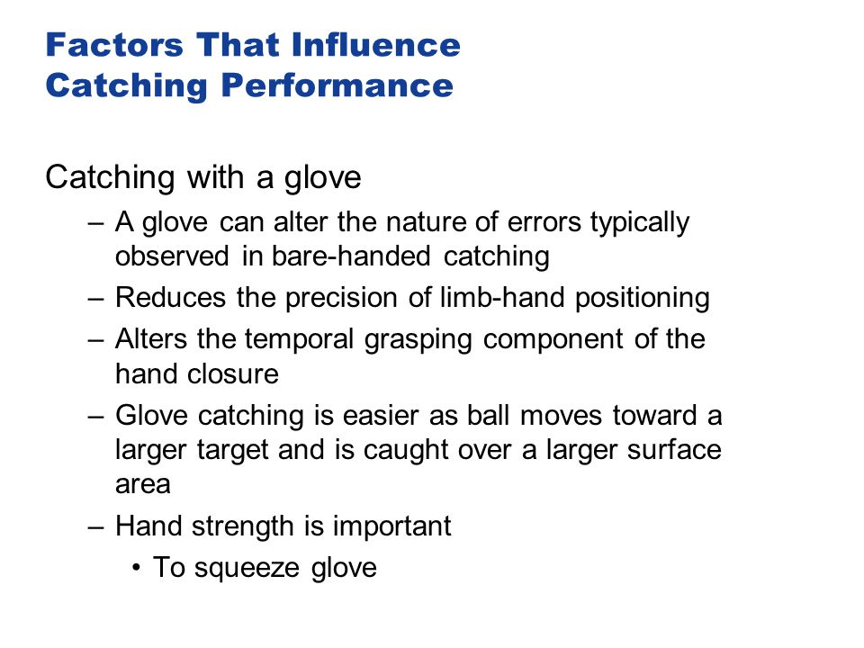 Factors That Influence Catching Performance Catching with a glove –A glove can alter the nature of errors typically observed in bare-handed catching –