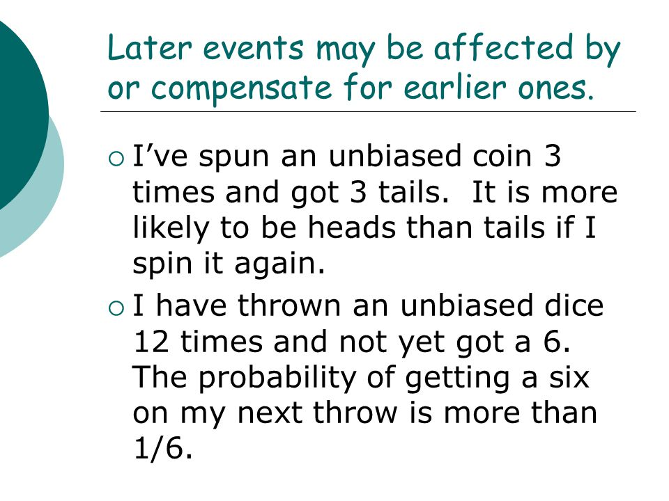 Later events may be affected by or compensate for earlier ones.