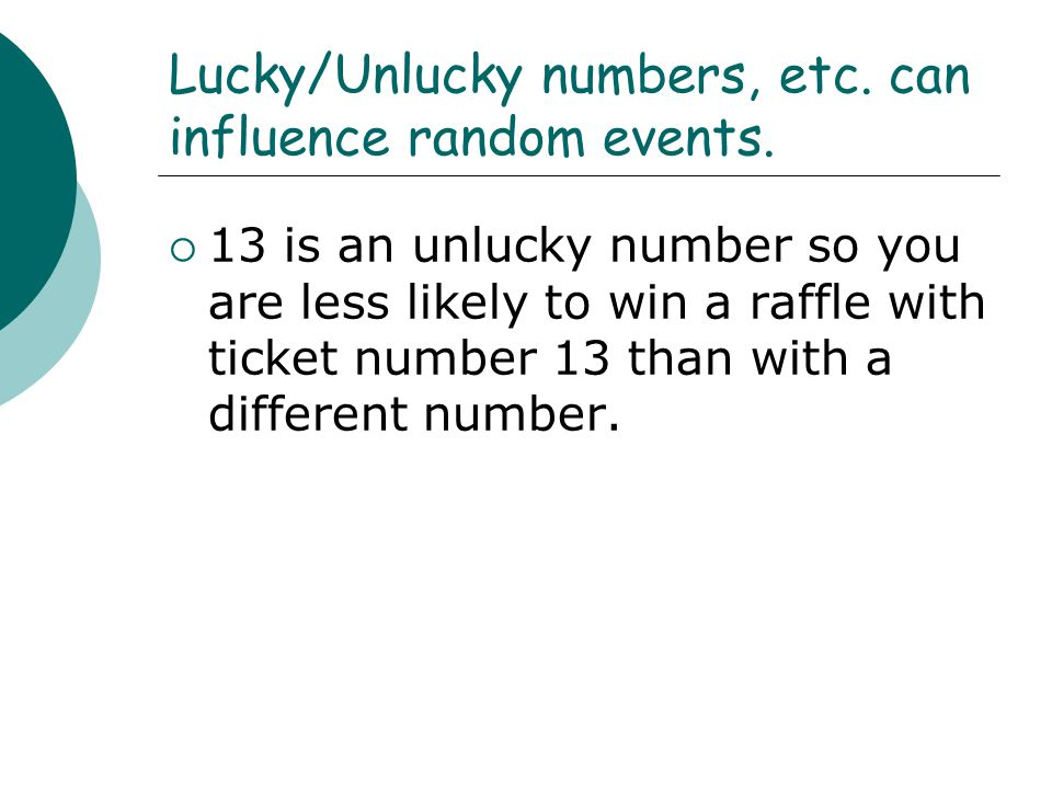 Lucky/Unlucky numbers, etc. can influence random events.