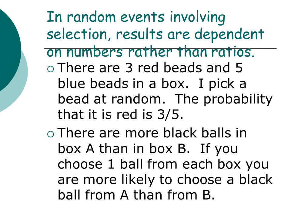 In random events involving selection, results are dependent on numbers rather than ratios.