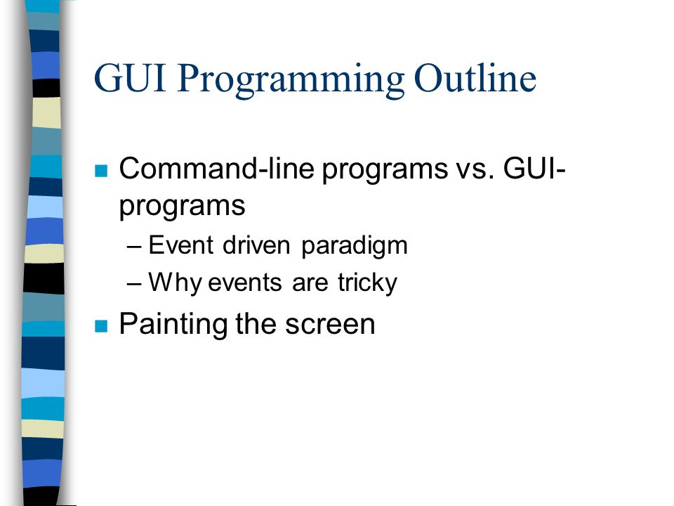 GUI Programming Outline n Command-line programs vs.