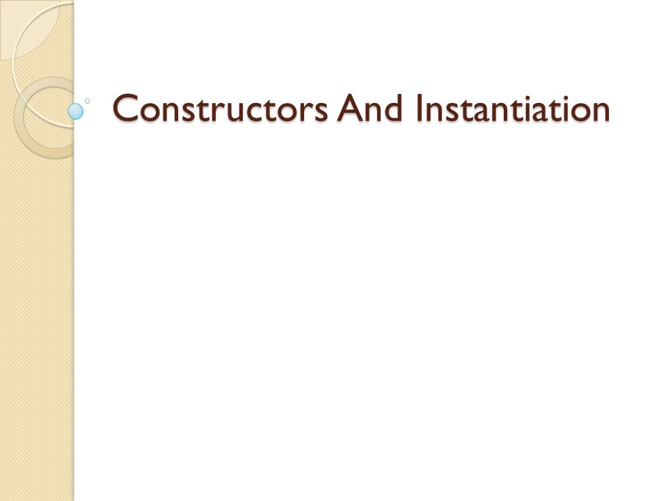Constructors And Instantiation