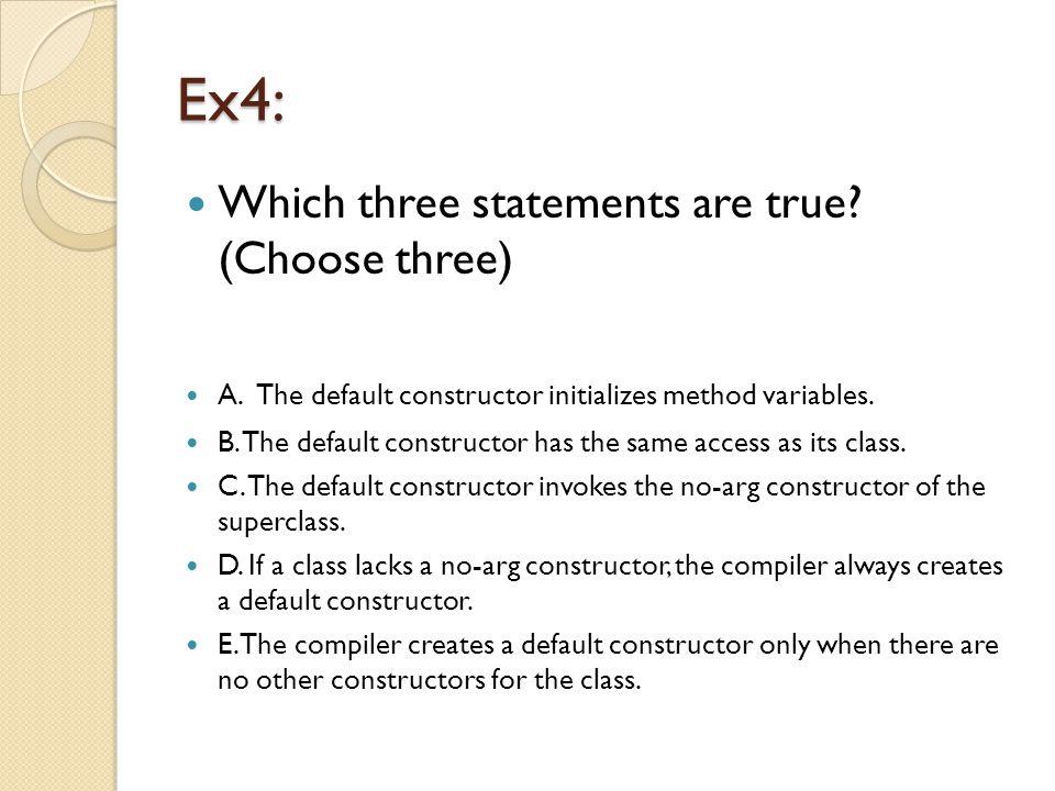 Ex4: Which three statements are true. (Choose three) A.