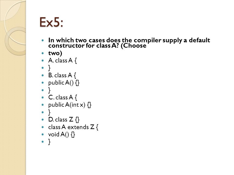 Ex5: In which two cases does the compiler supply a default constructor for class A.