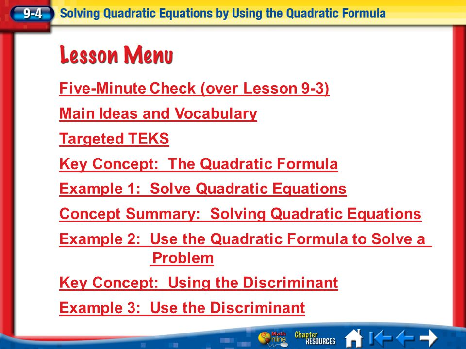 Lesson 4 MI/Vocab Quadratic Formula discriminant Solve quadratic equations by using the Quadratic Formula.