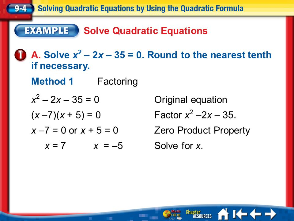 Lesson 4 Ex1 Solve Quadratic Equations Method 2 Quadratic Formula Quadratic Formula a = 1, b = –2, and c = –35 Multiply.
