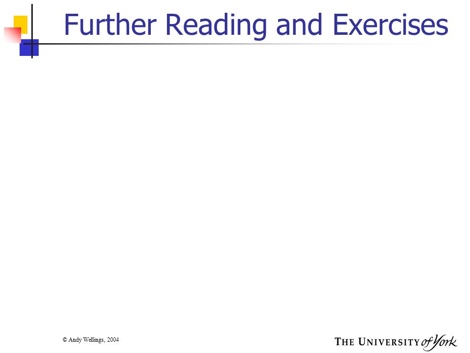 © Andy Wellings, 2004 Further Reading and Exercises