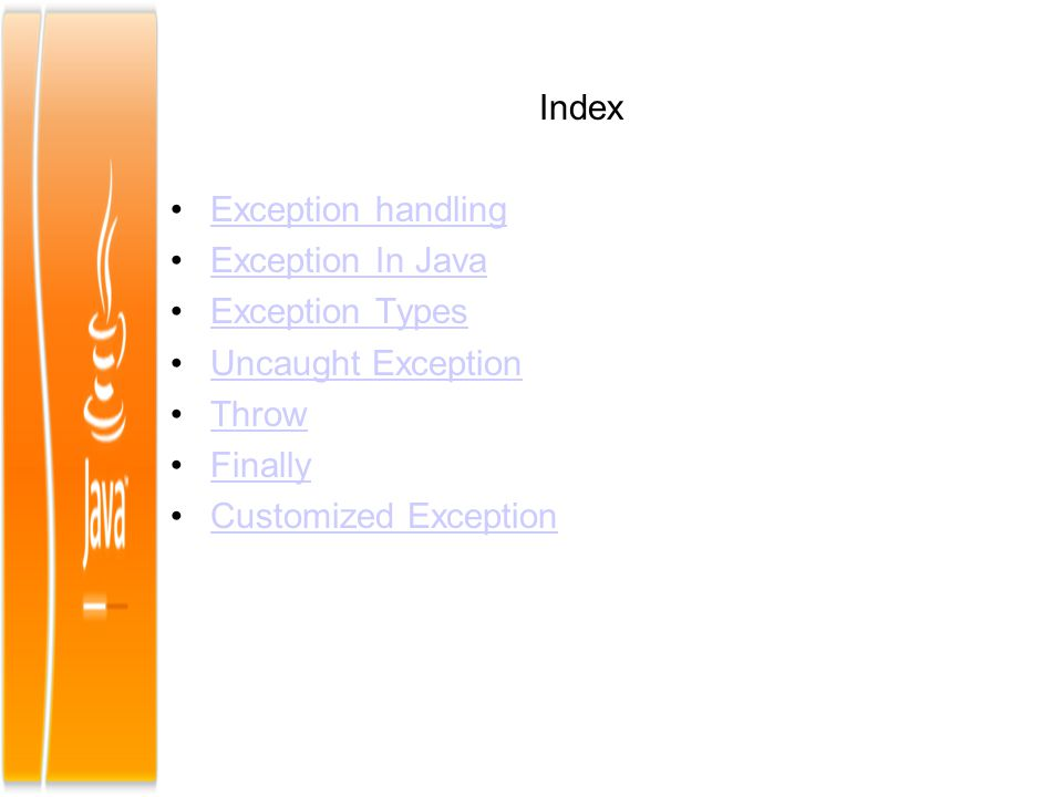 Index Exception handling Exception In Java Exception Types Uncaught Exception Throw Finally Customized Exception