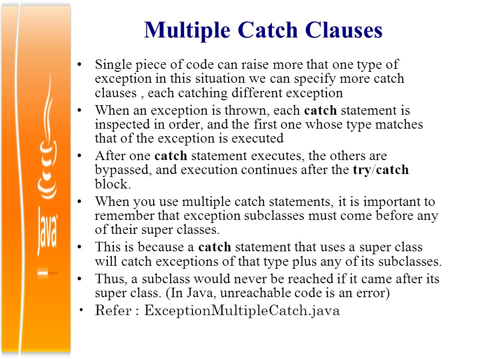 Multiple Catch Clauses Single piece of code can raise more that one type of exception in this situation we can specify more catch clauses, each catchi
