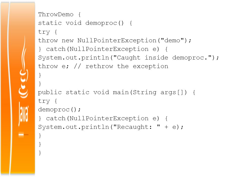 ThrowDemo { static void demoproc() { try { throw new NullPointerException(