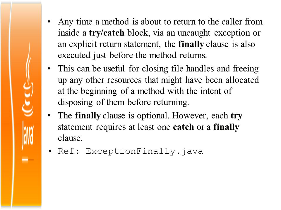 Any time a method is about to return to the caller from inside a try/catch block, via an uncaught exception or an explicit return statement, the final