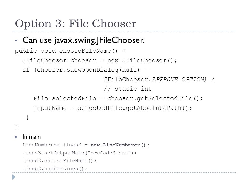 Option 3: File Chooser Can use javax.swing.JFileChooser.