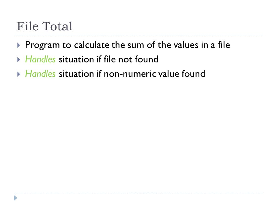 File Total  Program to calculate the sum of the values in a file  Handles situation if file not found  Handles situation if non-numeric value found