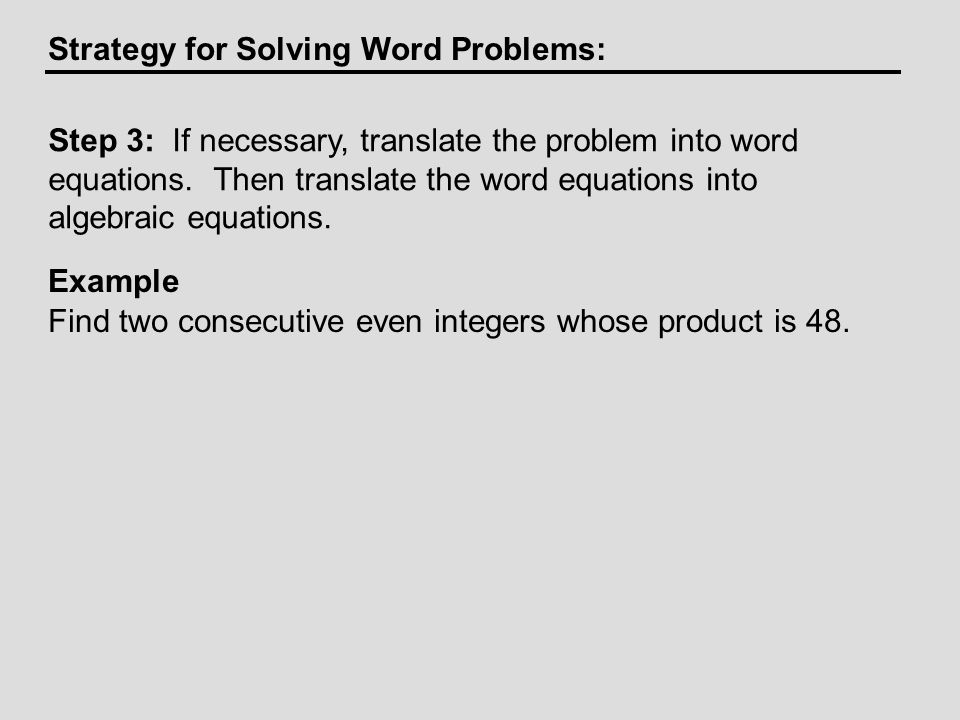 Strategy for Solving Word Problems: Example Find two consecutive even integers whose product is 48.