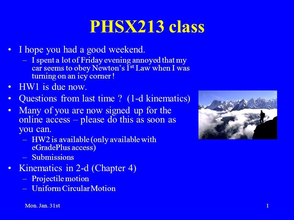 Mon. Jan. 31st1 PHSX213 class I hope you had a good weekend.