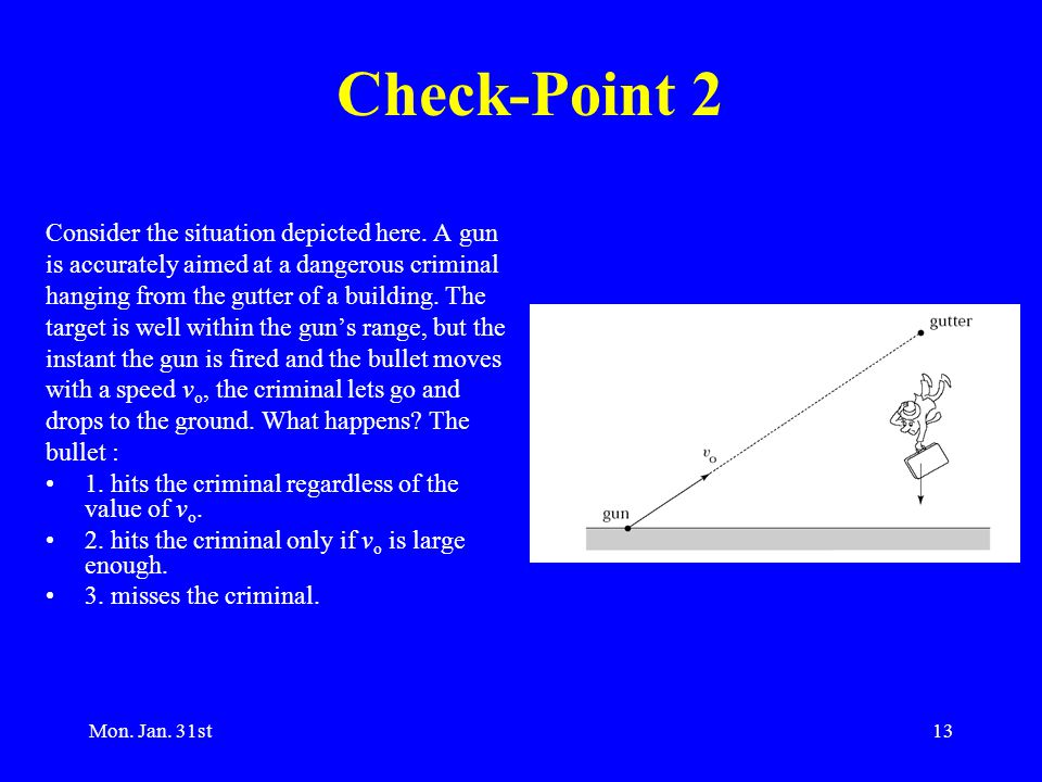 Mon. Jan. 31st13 Check-Point 2 Consider the situation depicted here.