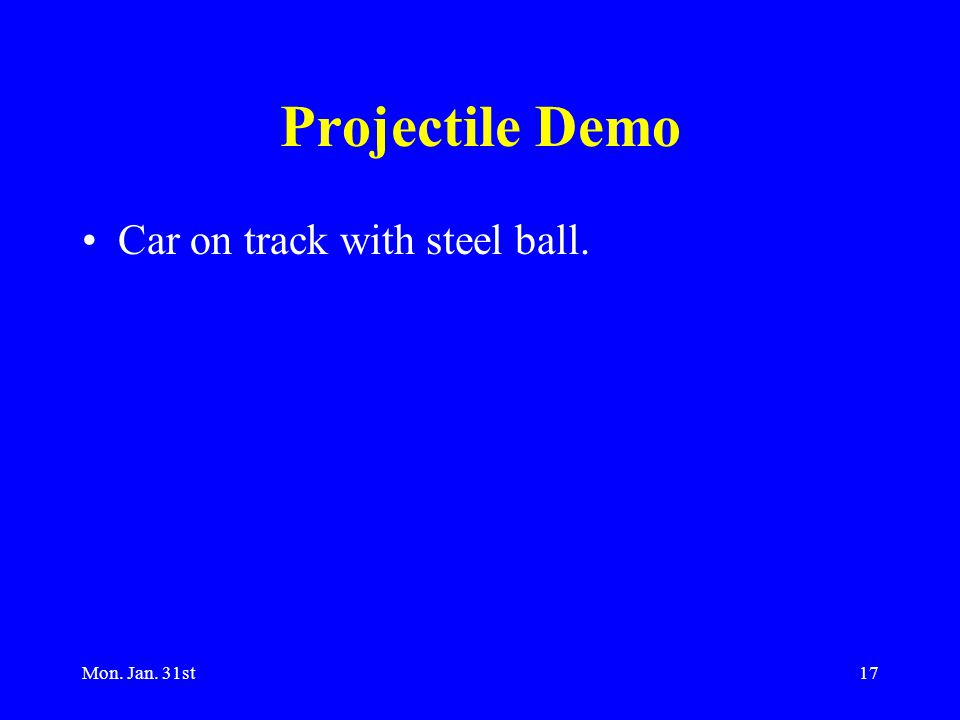 Mon. Jan. 31st17 Projectile Demo Car on track with steel ball.