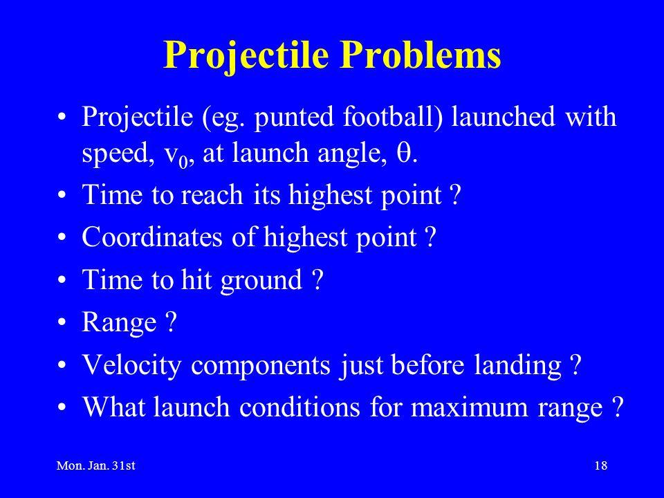 Mon. Jan. 31st18 Projectile Problems Projectile (eg.