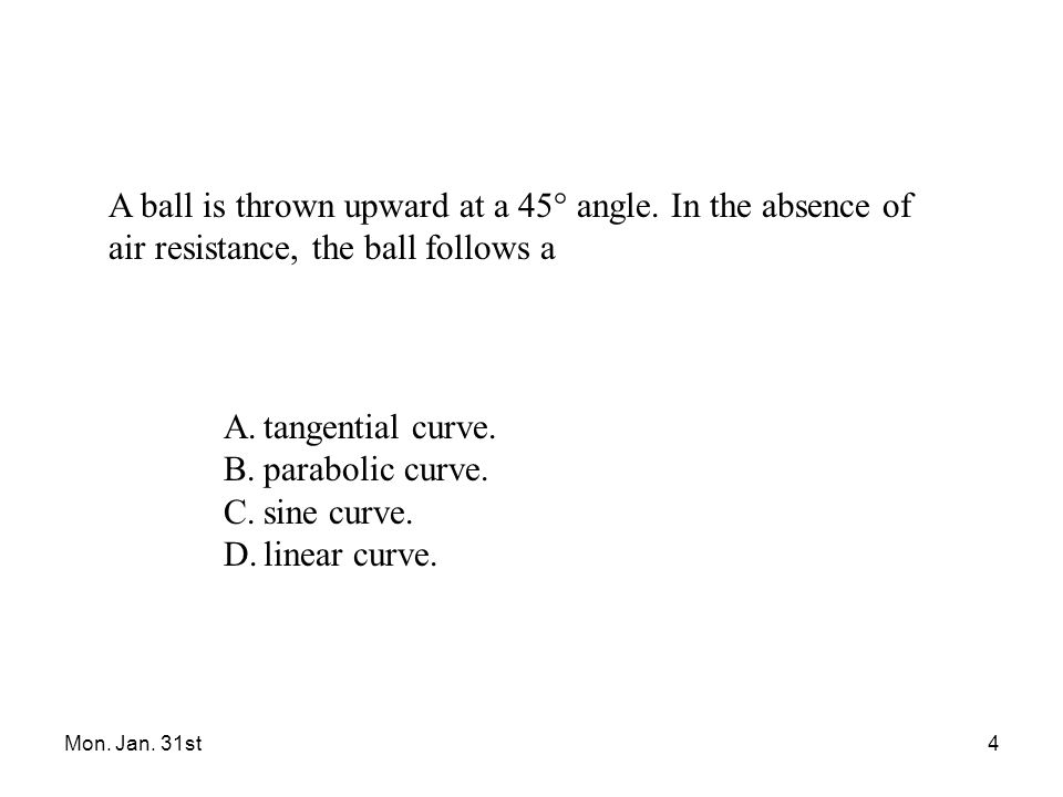 Mon.Jan. 31st5 A ball is thrown upward at a 45° angle.