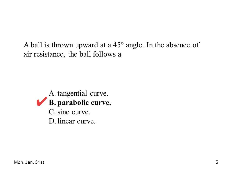 Mon. Jan. 31st5 A ball is thrown upward at a 45° angle.