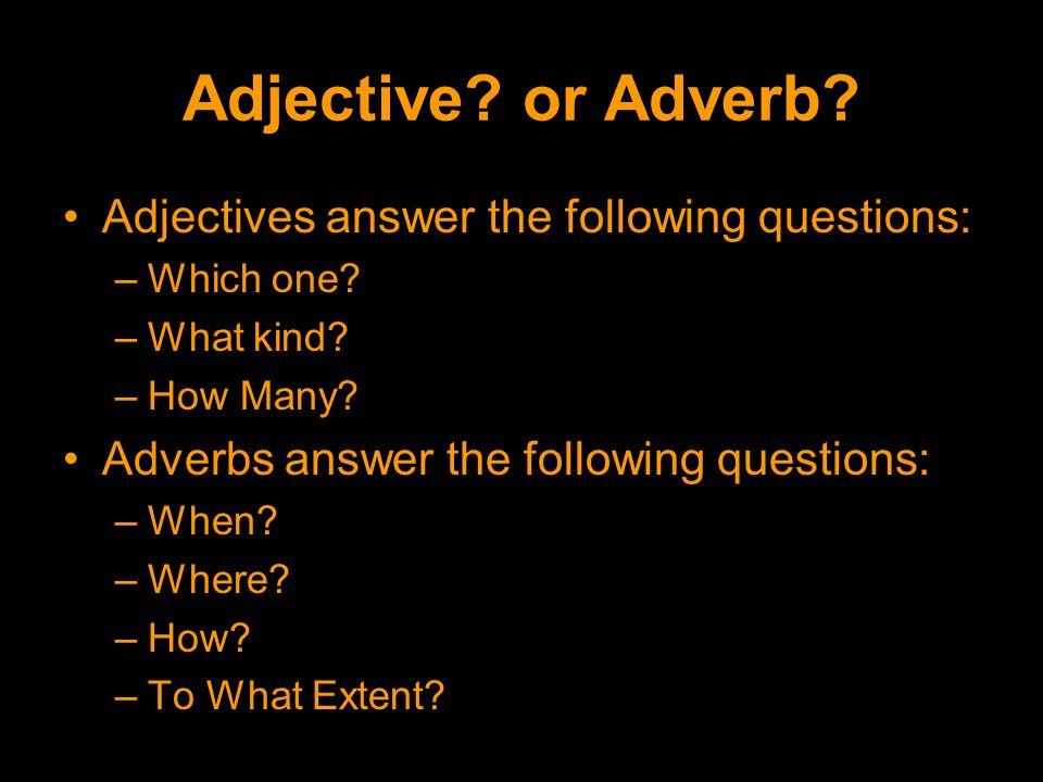 Adjective. or Adverb. Adjectives answer the following questions: –W–Which one.