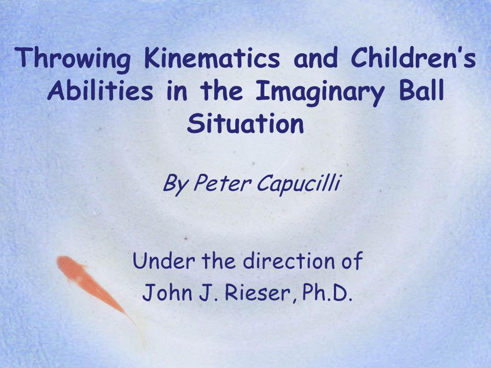 Throwing Kinematics and Children's Abilities in the Imaginary Ball Situation By Peter Capucilli Under the direction of John J.