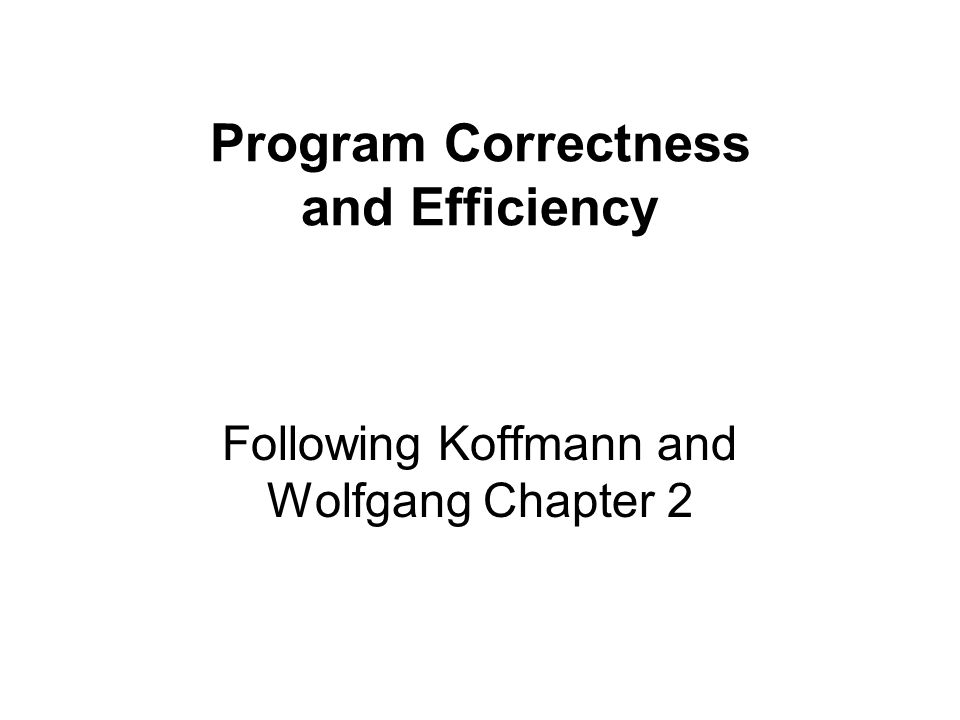 Program Correctness and Efficiency Following Koffmann and Wolfgang Chapter 2