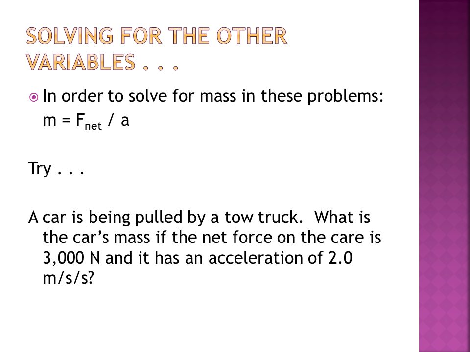  To solve for the Net Force...F net = m x a Try...