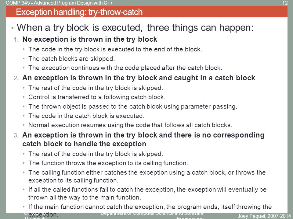Concordia University Department of Computer Science and Software Engineering When a try block is executed, three things can happen: 1.