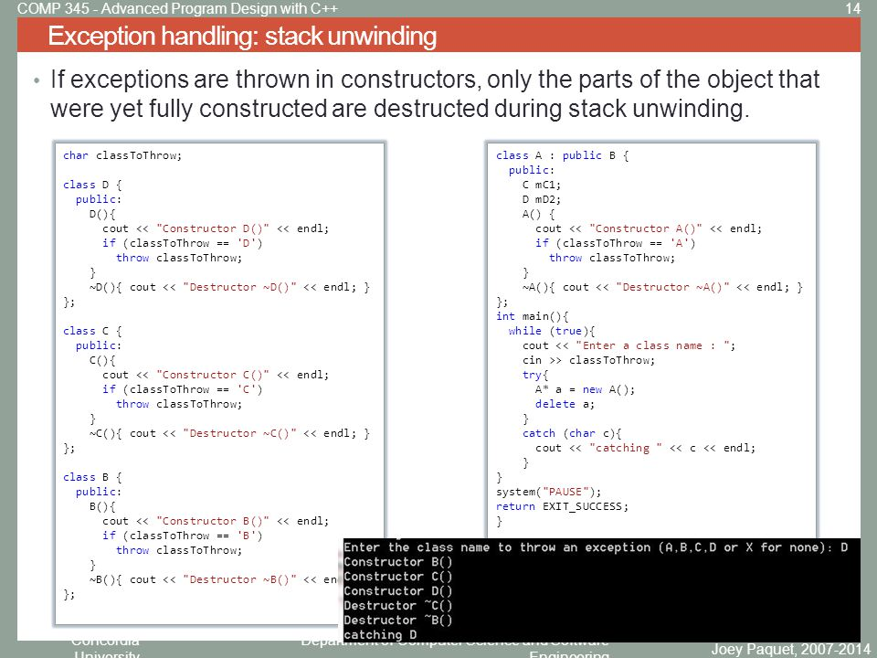 Concordia University Department of Computer Science and Software Engineering If exceptions are thrown in constructors, only the parts of the object that were yet fully constructed are destructed during stack unwinding.