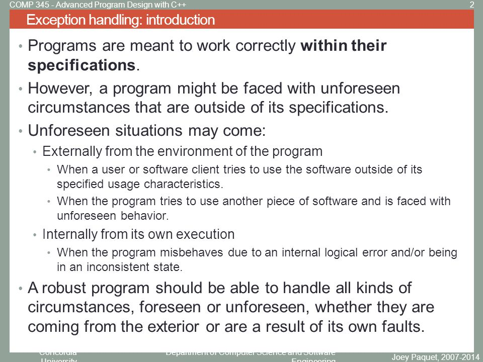 Concordia University Department of Computer Science and Software Engineering Once the exception handling mechanism takes control as a throw statement is executed, control moves from the throw statement to the first catch statement that can handle the thrown type.