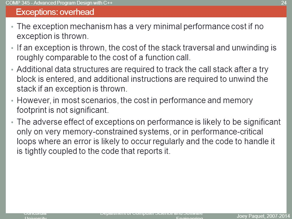 Concordia University Department of Computer Science and Software Engineering The exception mechanism has a very minimal performance cost if no exception is thrown.